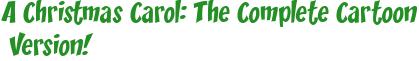 A Christmas Carol: The Complete Cartoon Version!