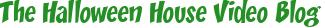 The Halloween House Video Blog